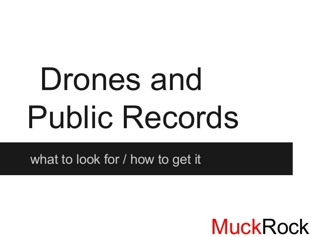 Drones andPublic Recordswhat to look for / how to get it                                   MuckRock