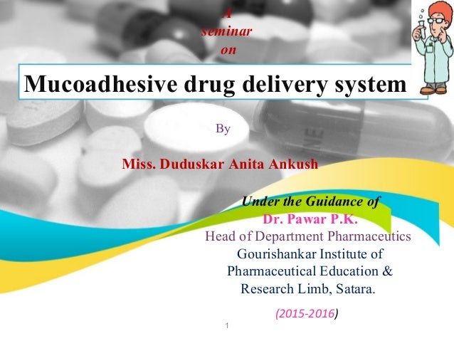 (2015-2016) A seminar on Mucoadhesive drug delivery system By Miss. Duduskar Anita Ankush Under the Guidance of Dr. Pawar ...