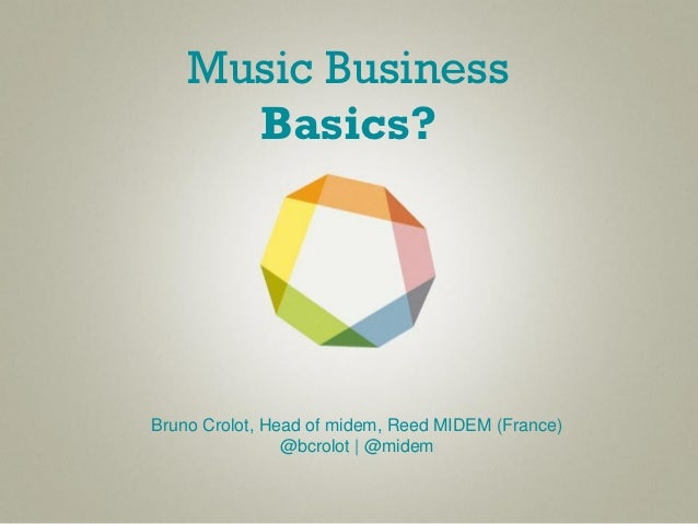 Music Business      Basics?Bruno Crolot, Head of midem, Reed MIDEM (France)                @bcrolot | @midem