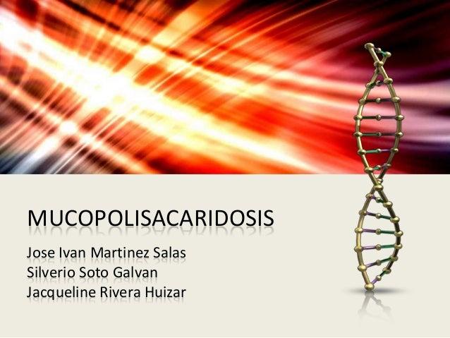 MUCOPOLISACARIDOSIS Jose Ivan Martinez Salas Silverio Soto Galvan Jacqueline Rivera Huizar