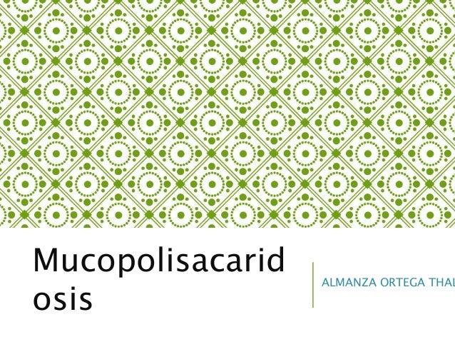 Mucopolisacarid osis ALMANZA ORTEGA THAL