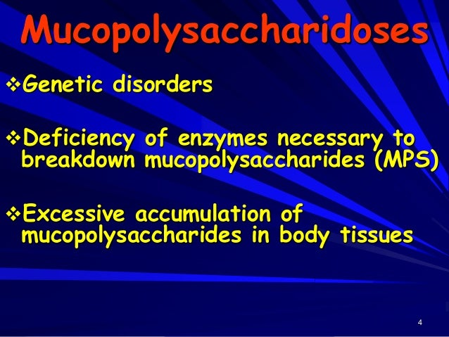 5 Mucopolysaccharidoses Results: – many serious physical disorders – Various genetic deformities such as: skeletal deformi...