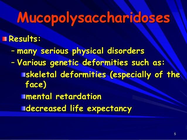 6 Examples Hurler syndrome Hunter syndrome Scheie syndrome Sanfilippo syndrome Morquio disease Maroteaux-Lamy syndrome