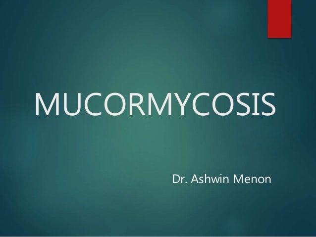 MUCORMYCOSIS Dr. Ashwin Menon