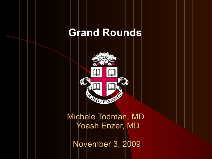 Michele Todman, MD   Yoash Enzer, MD November 3, 2009 Grand Rounds