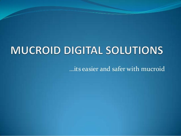 …its easier and safer with mucroid