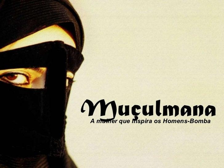 Muçulmana A mulher que inspira os Homens-Bomba