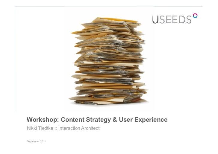 Workshop: Content Strategy & User ExperienceNikki Tiedtke :: Interaction ArchitectSeptember 2011