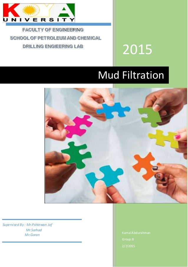 2015 Kamal Abdurahman Group:B 2/7/2015 Mud Filtration Supervised By : Mr.Pshtewan Jaf Mr.Sarhad Mr.Goran