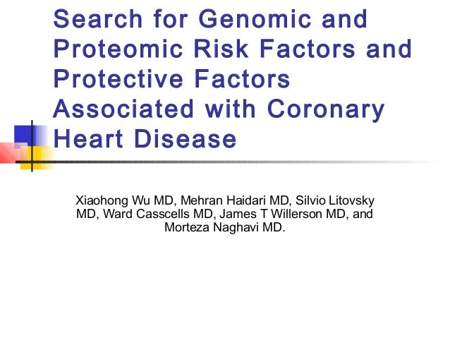 Search for Genomic and Proteomic Risk Factors and Protective Factors Associated with Coronary Heart Disease Xiaohong Wu MD...