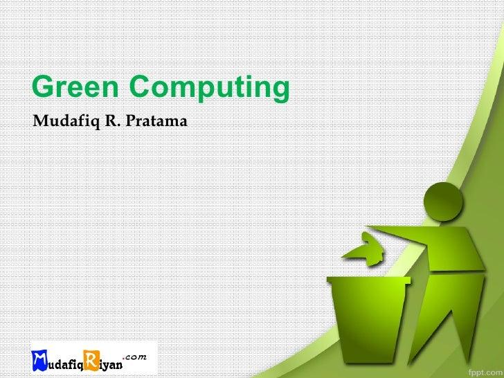 Green ComputingMudafiq R. Pratama