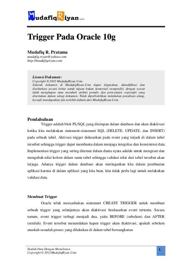 Trigger Pada Oracle 10gMudafiq R. Pratamamudafiq.riyan@yahoo.comhttp://mudafiqriyan.com   Lisensi Dokumen:   Copyright © 2...