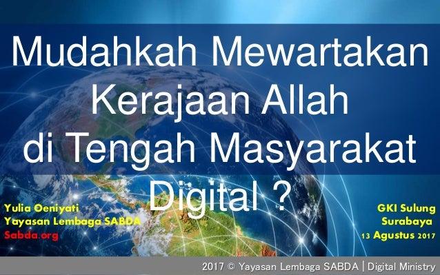 Mudahkah Mewartakan Kerajaan Allah di Tengah Masyarakat Digital ? GKI Sulung Surabaya 13 Agustus 2017 Yulia Oeniyati Yayas...