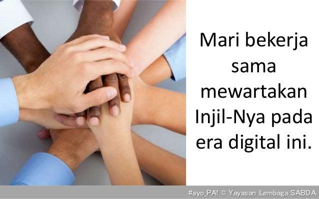Mari bekerja sama mewartakan Injil-Nya pada era digital ini. #ayo_PA! © Yayasan Lembaga SABDA