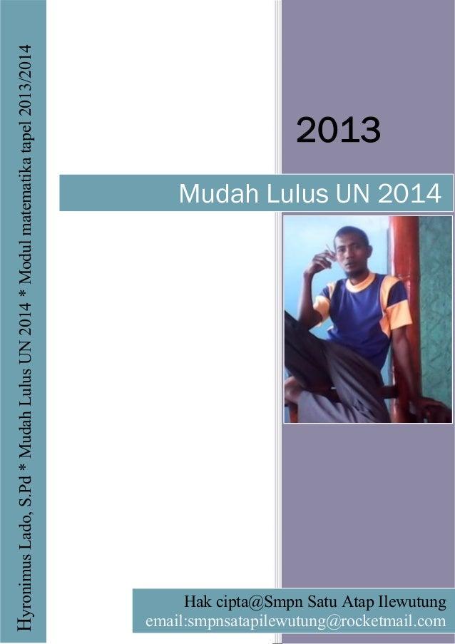 2013 Mudah Lulus UN 2014 HyronimusLado,S.Pd*MudahLulusUN2014*Modulmatematikatapel2013/2014 Hak cipta@Smpn Satu Atap Ilewut...
