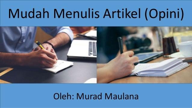 Mudah Menulis Artikel (Opini) Oleh: Murad Maulana