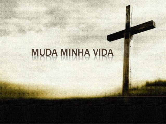 MUDA MINHA VIDA