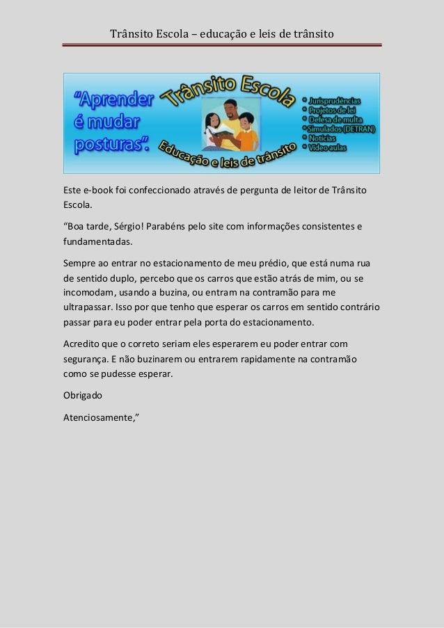 Trânsito Escola – educação e leis de trânsito  Este e-book foi confeccionado através de pergunta de leitor de Trânsito Esc...