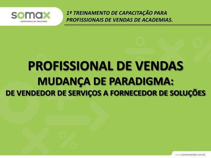 1º TREINAMENTO DE CAPACITAÇÃO PARA PROFISSIONAIS DE VENDAS DE ACADEMIAS.<br />PROFISSIONAL DE VENDAS<br />MUDANÇA DE PARAD...
