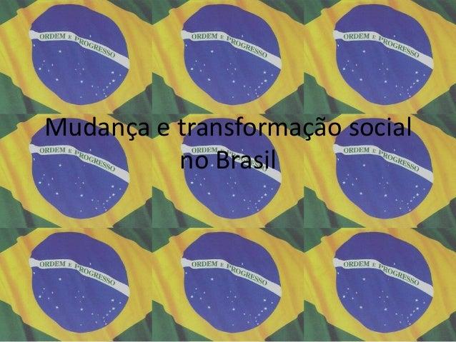 Mudança e transformação social no Brasil