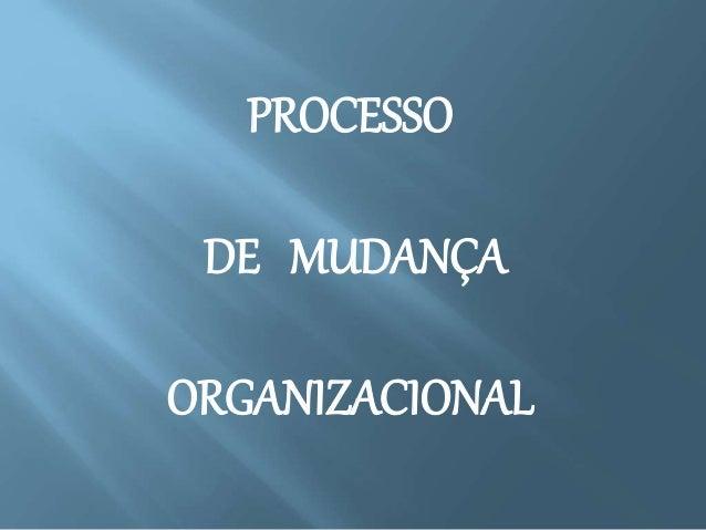 PROCESSO DE MUDANÇA ORGANIZACIONAL