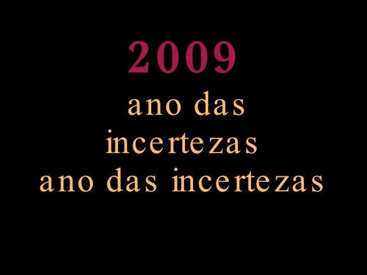 2009   ano das incertezas ano das incertezas