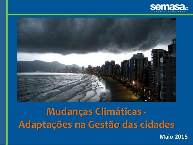 Maio 2015 Mudanças Climáticas - Adaptações na Gestão das cidades