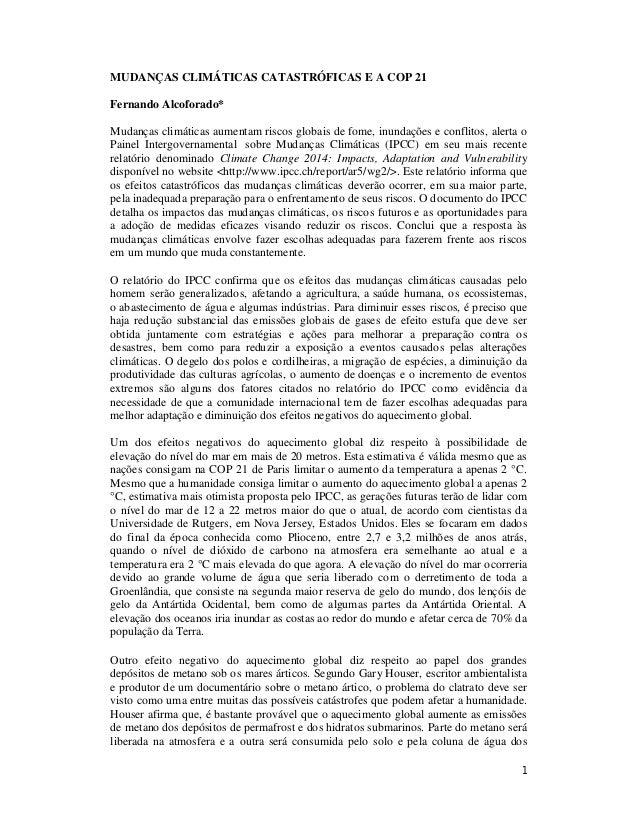 1 MUDANÇAS CLIMÁTICAS CATASTRÓFICAS E A COP 21 Fernando Alcoforado* Mudanças climáticas aumentam riscos globais de fome, i...
