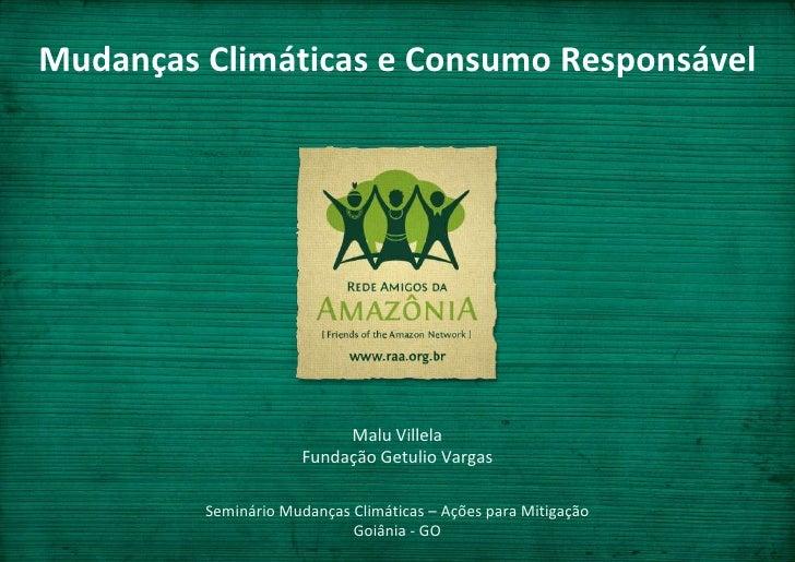 Mudanças Climáticas e Consumo Responsável<br />Malu VillelaFundação Getulio Vargas<br />Seminário Mudanças Climáticas – Aç...