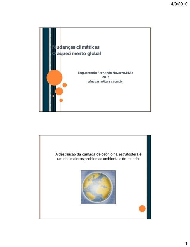 4/9/2010 1 Eng. Antonio Fernando Navarro. M.Sc 2007 afnavarro@terra.com.br Mudanças climáticas O aquecimento global A dest...