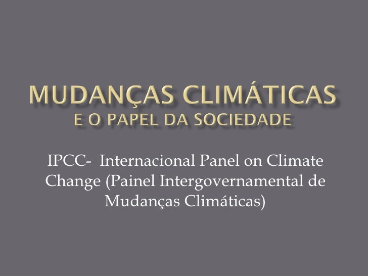 IPCC-  Internacional Panel on Climate Change (Painel Intergovernamental de Mudanças Climáticas)