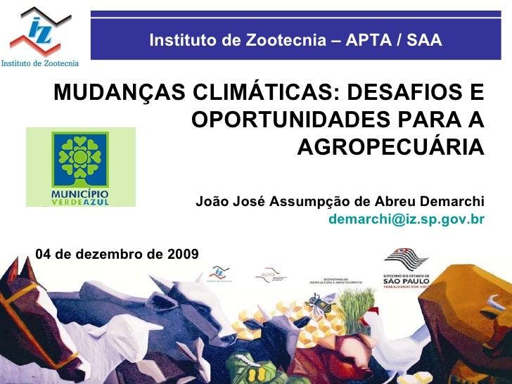 Instituto de Zootecnia – APTA / SAA MUDANÇAS CLIMÁTICAS: DESAFIOS E OPORTUNIDADES PARA A AGROPECUÁRIA João José Assumpção ...