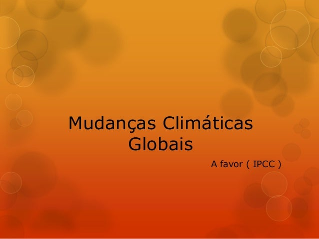 Mudanças Climáticas  Globais  A favor ( IPCC )