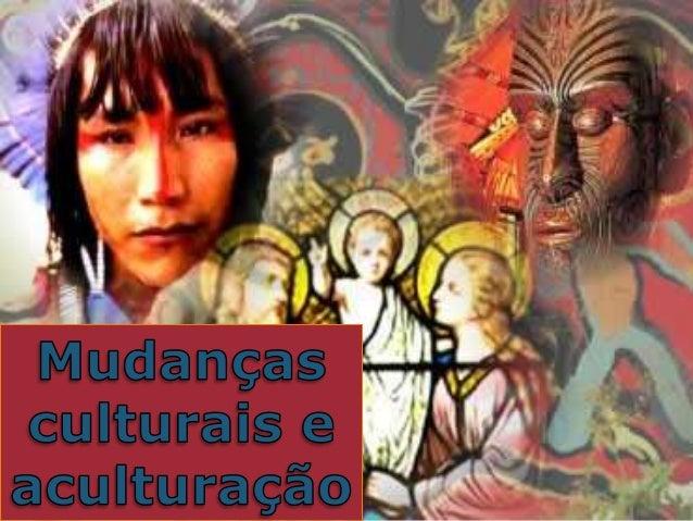 Mudanças culturais e aculturação