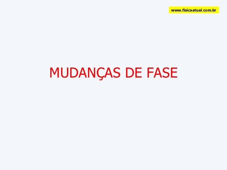 MUDANÇAS DE FASE www.fisicaatual.com.br
