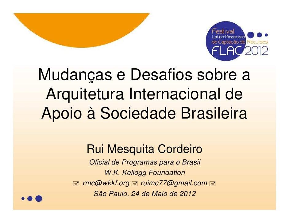 Mudanças e Desafios sobre a Arquitetura Internacional deApoio à Sociedade Brasileira       Rui Mesquita Cordeiro        Of...