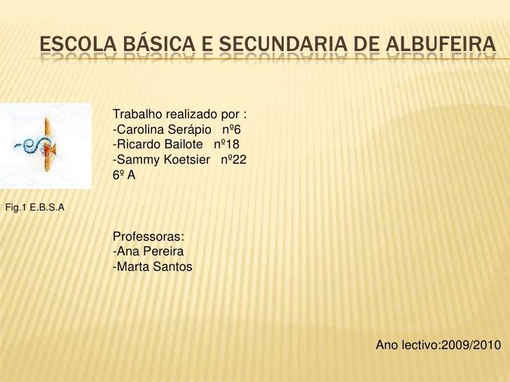 Escola básica e secundaria de Albufeira<br />Trabalho realizado por :<br />-Carolina Serápio   nº6<br />-Ricardo Bailote  ...