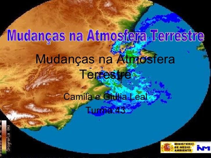Mudanças na Atmosfera      Terrestre    Camila e Giulia Leal        Turma:43
