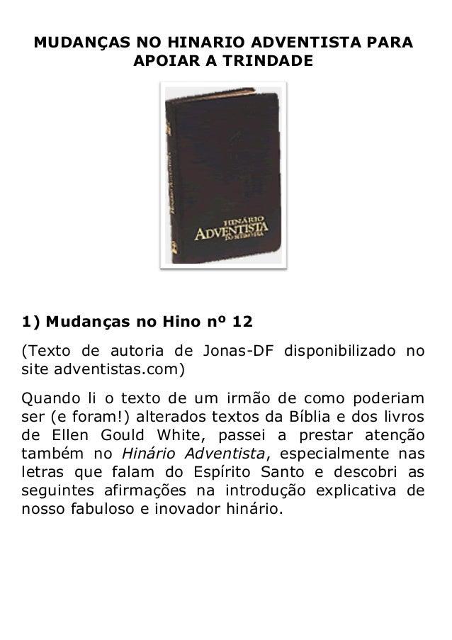 MUDANÇAS NO HINARIO ADVENTISTA PARA APOIAR A TRINDADE  1) Mudanças no Hino nº 12 (Texto de autoria de Jonas-DF disponibili...