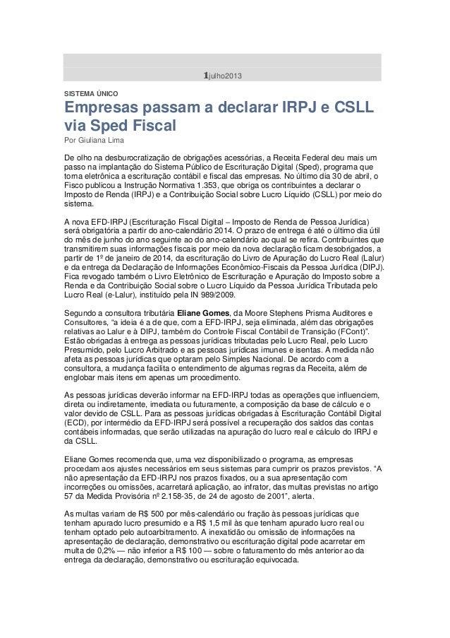 1julho2013 SISTEMA ÚNICO Empresas passam a declarar IRPJ e CSLL via Sped Fiscal Por Giuliana Lima De olho na desburocratiz...