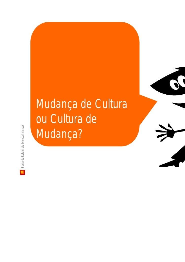 Mudança de Cultura                                      ou Cultura dePonto de Referência |www.pdr.com.br                  ...