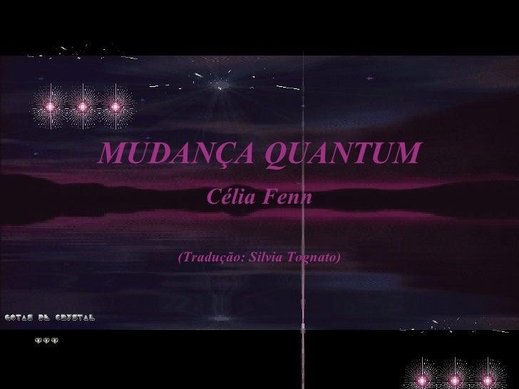 MUDANÇA QUANTUM        Célia Fenn     (Tradução: Silvia Tognato)