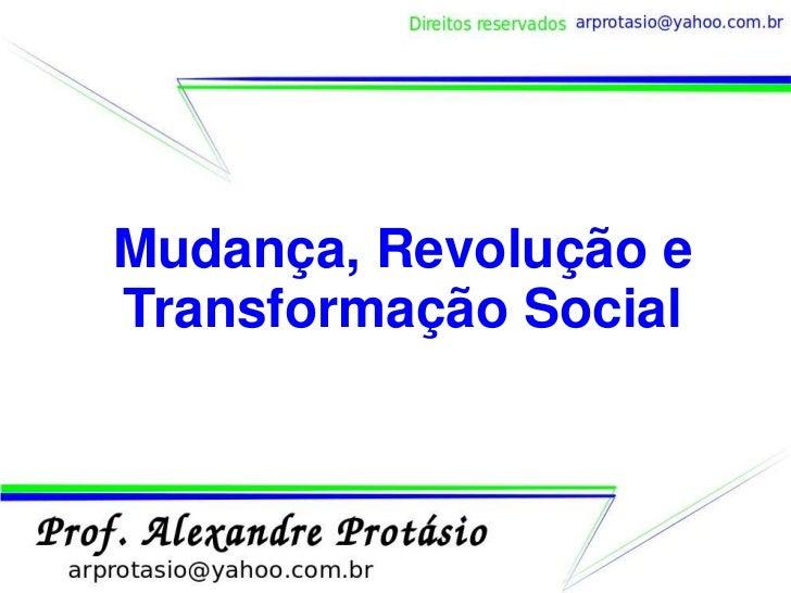 Mudanca, revolucao e transformacao social