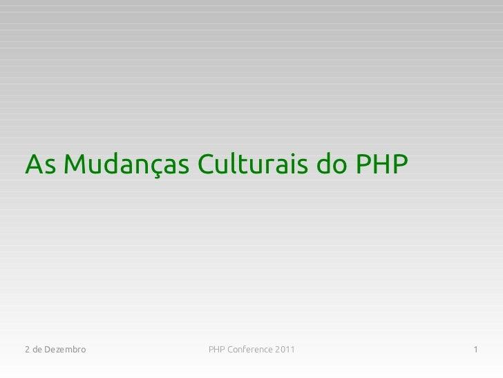 As Mudanças Culturais do PHP2 de Dezembro   PHP Conference 2011   1