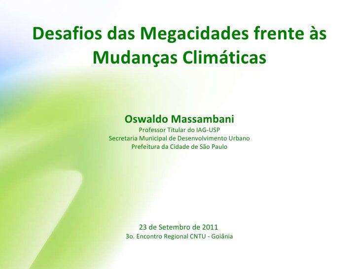 Desafios das Megacidades frente às Mudanças Climáticas Oswaldo Massambani Professor Titular do IAG-USP Secretaria Municipa...