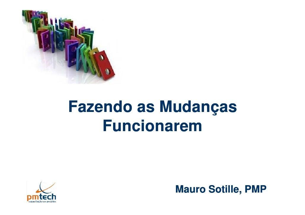 Fazendo as Mudanças     Funcionarem               Mauro Sotille, PMP