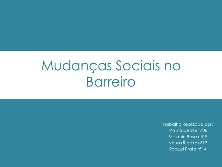 Mudanças Sociais no     Barreiro                Trabalho Realizado por:                   Maura Denise nº08               ...