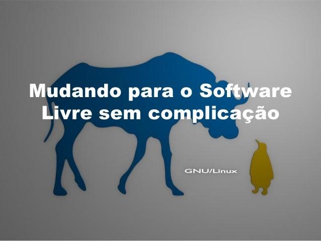 Mudando para o Software Livre sem complicação