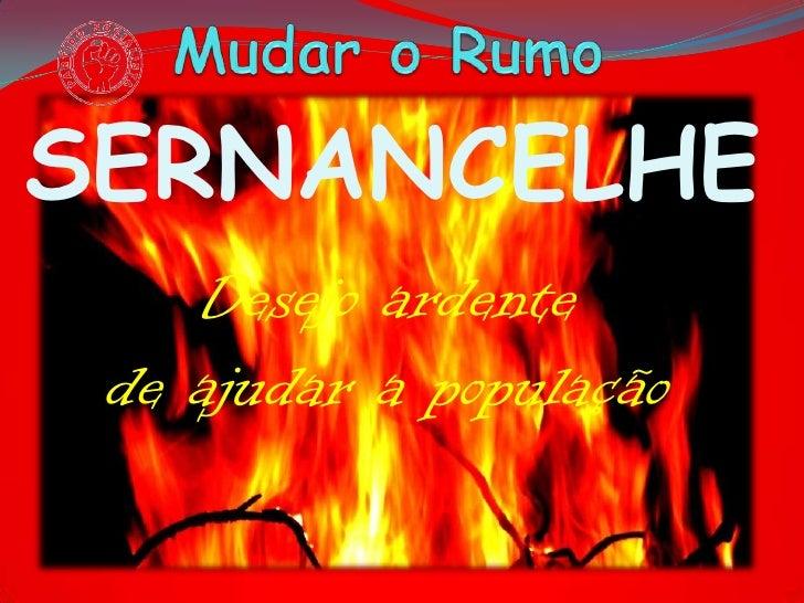 Mudar o Rumo<br />SERNANCELHE<br />Desejo ardente<br />de ajudar a população <br />