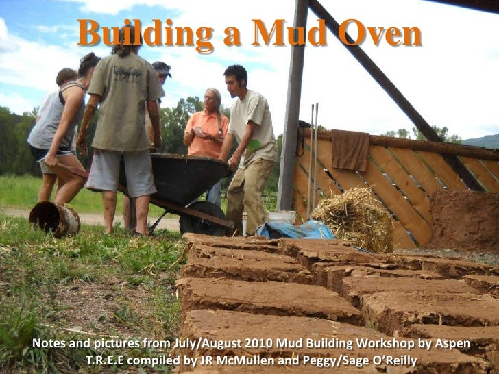 Building a Mud Oven<br />Notes and pictures from July/August 2010 Mud Building Workshop by Aspen T.R.E.E compiled by JR Mc...